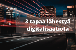 3 tapaa lähestyä digitalisaatiota